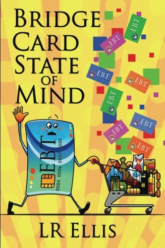 Bridge Card State of Mind: The truth about welfare and poverty that no one is talking about (Elephant in the room series) (Volume 1)
