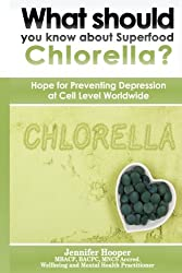 What should you know about Superfood Chlorella?: Hope for Preventing Depression at Cell Level Worldwide