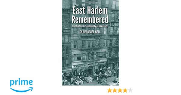 East Harlem Remembered: Oral Histories of Community and Diversity