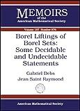 Borel Liftings of Borel Sets, Gabriel Debs and Jean Saint Raymond, 0821839713