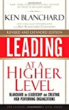 Leading at a Higher Level, Revised and Expanded Edition: Blanchard on Leadership and Creating High Performing Organizations (2nd Edition)