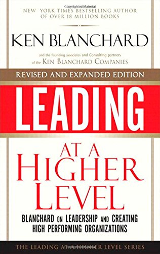 Price comparison product image Leading at a Higher Level, Revised and Expanded Edition: Blanchard on Leadership and Creating High Performing Organizations (2nd Edition)