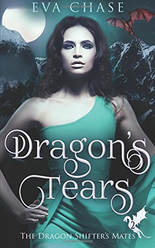 Download Dragon's Tears: A Reverse Harem Paranormal Romance (The Dragon Shifter's Mates) (Volume 2) ebook