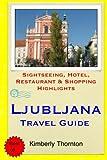 Ljubljana Travel Guide: Sightseeing, Hotel, Restaurant & Shopping Highlights