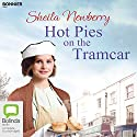 Hot Pies on the Tramcar Audiobook by Sheila Newberry Narrated by To Be Announced