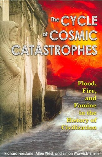 [ [ [ The Cycle of Cosmic Catastrophes: Flood, Fire, and Famine in the History of Civilization [ THE CYCLE OF COSMIC CATASTROPHES: FLOOD, FIRE, AND FAMINE IN THE HISTORY OF CIVILIZATION ] By Firestone, Richard ( Author )Jul-01-2006 Paperback (Firestone Cover)