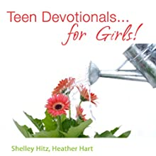Teen Devotionals... For Girls! Audiobook by Shelley Hitz, Heather Hart Narrated by Connie Ventress