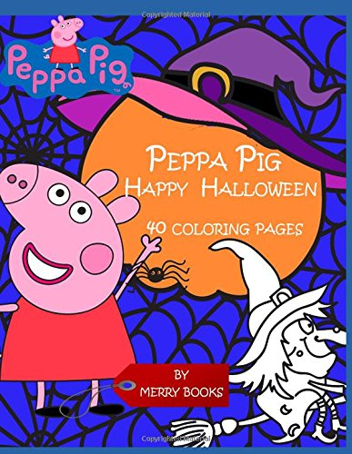 Peppa Pig happy Halloween: 40 coloring pages (Halloween Decorations Coloring Pages)