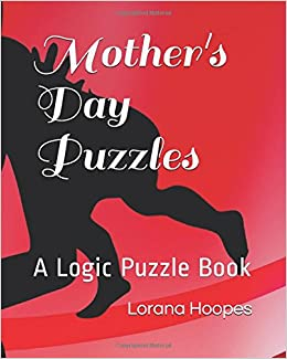Mother's Day Puzzles: A Logic Puzzle Book: Lorana Hoopes
