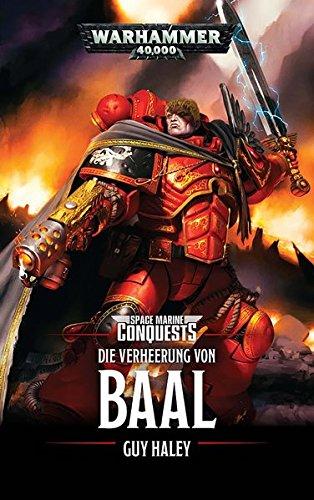 Warhammer 40.000 - Die Verheerung von Baal: Space Marines Conquests Broschiert – 6. Juni 2018 Guy Haley Marie Mönkemeyer Black Library 1781932743