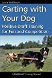 Carting with Your Dog: Positive Draft Training for Fun and Competition (Dogwise Training Manual)
