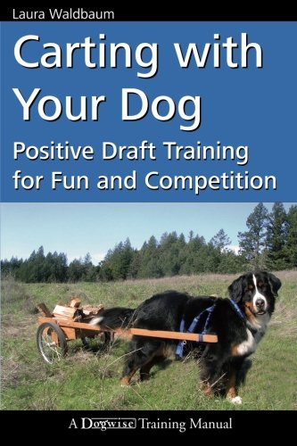 Carting with Your Dog: Positive Draft Training for Fun and Competition (Dogwise Training Manual) (Training A Dog To Pull A Cart)