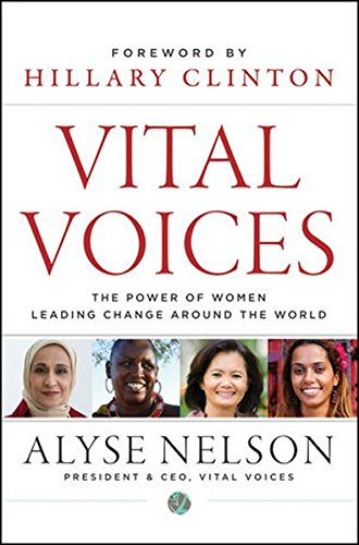Vital Voices: The Power of Women Leading Change Around the World