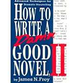 (How to Write a Damn Good Novel, II: Advanced Techniques for Dramatic Storytelling) By Frey, James N. (Author) Hardcover on (03 , 1994)