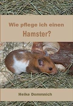 Wie Pflege Ich Hortensien : wie pflege ich einen hamster german edition 1 heike dommnich ~ Frokenaadalensverden.com Haus und Dekorationen