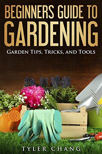 Beginners Guide to Gardening: Garden Tips, Tricks, and Tools (Garden, Garden Ideas, Small Garden Ideas, Home Garden, House and Garden, Modern Garden Design, Flower Garden, Growing a Garden)
