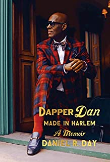 Book Cover: Dapper Dan: Made in Harlem: A Memoir