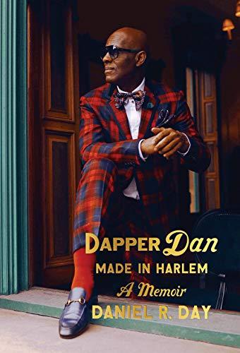 Book Cover: Dapper Dan: Made in Harlem: A Memoir