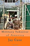 Military Takeover of America, Jay Cuze, 1495907503