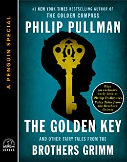 The Golden Key: And Other Fairy Tales from the Brothers Grimm (A Penguin Special from Viking) by [Pullman, Philip]