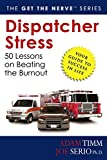 Dispatcher Stress: 50 Lessons on Beating the Burnout (Get The Nerve)