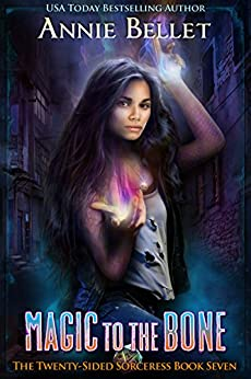Magic to the Bone (The Twenty-Sided Sorceress Book 7) by [Bellet, Annie]
