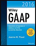 Wiley GAAP 2016: Interpretation and Application of Generally Accepted Accounting Principles (Wiley Regulatory Reporting)