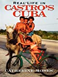 Real Life in Castro's Cuba, Catherine Moses, 0842028366