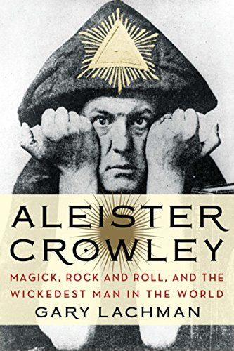 Aleister Crowley: Magick, Rock and Roll, and the Wickedest Man in the World (Best Aleister Crowley Biography)