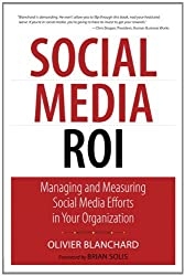 By Olivier Blanchard - Social Media ROI: Managing and Measuring Social Media Efforts in Your Organization (1st Edition) (1/23/11)