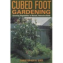 Cubed Foot Gardening: Growing Vegetables in Raised, Intensive Beds