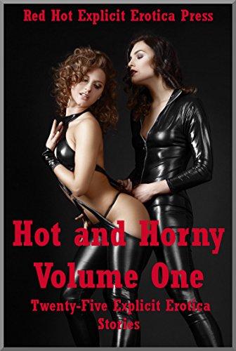 Hot and Horny Volume One: Twenty-Five Explicit Erotica Stories