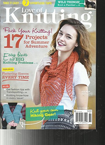LOVE OF KNITTING MAGAZINE, SUMMER, 2017 17 PROJECTS FOR SUMMER ADVENTURE by Generic