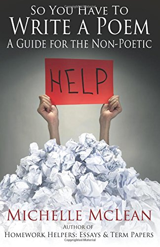 So You Have to Write a Poem: A Guide for the Non-Poetic