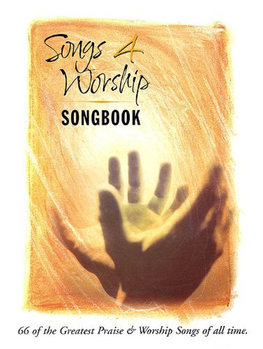 Songs 4 Worship Songbook: 66 of the Greatest Praise & Worship Songs of All Time ()