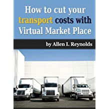 How to Cut Your Transport Costs With Virtual Market Place