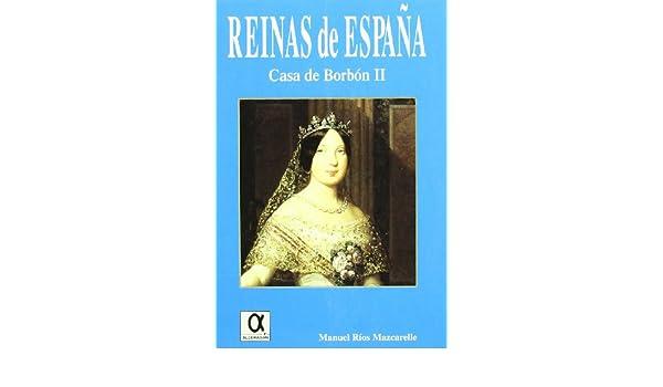 REINAS DE ESPAÑA: CASA DE BORBON II: Amazon.es: Rios Mazcarelle ...