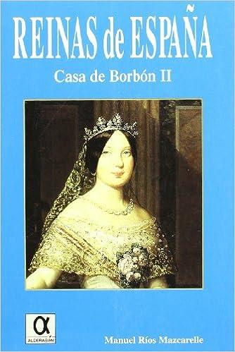 REINAS DE ESPAÑA: CASA DE BORBON II: Amazon.es: Rios Mazcarelle, Manuel: Libros