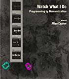 img - for Watch What I Do: Programming by Demonstration book / textbook / text book