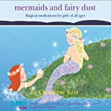 Mermaids & Fairy Dust: Beautiful Imaginative Meditations for Wonderful Little Girls of All Ages