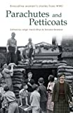 Parachutes and Petticoats : Evocative Women's Stories from WWII (Honno Voices)