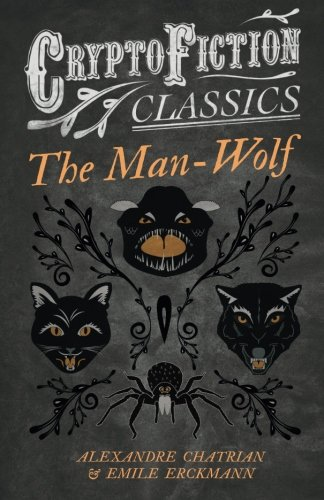 The Man-Wolf: (Cryptofiction Classics - Weird Tales of Strange Creatures)