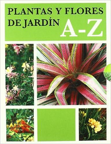 Plantas y flores de jardín A - Z (Jardinería): Amazon.es: Varios autores: Libros
