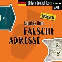 Falsche Adresse (Einfach Deutsch lesen): Kurzroman - Niveau: leicht bis mittelschwer Hörbuch von Angelika Bohn Gesprochen von: Angelika Bohn
