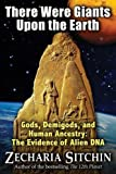 There Were Giants Upon the Earth: Gods, Demigods, and Human Ancestry: The Evidence of Alien DNA (Earth Chronicles (Hardcover))