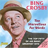 Too Marvellous For Words - The Top Fifty Of His Many Greatest Hits [ORIGINAL RECORDINGS REMASTERED] 2CD SET