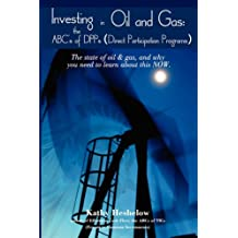 Investing in Oil and Gas: the ABC's of DPPs (Direct Participation Program): The state of Oil & Gas, and why you need to learn about this now