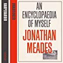 An Encyclopaedia of Myself Audiobook by Jonathan Meades Narrated by Jonathan Meades