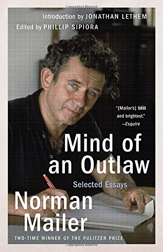 mind of an outlaw selected essays norman mailer phillip sipiora  mind of an outlaw selected essays norman mailer phillip sipiora jonathan lethem 9780812986082 com books