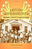 Latino Mennonites : Civil Rights, Faith, and Evangelical Culture, Hinojosa, Felipe, 1421412837